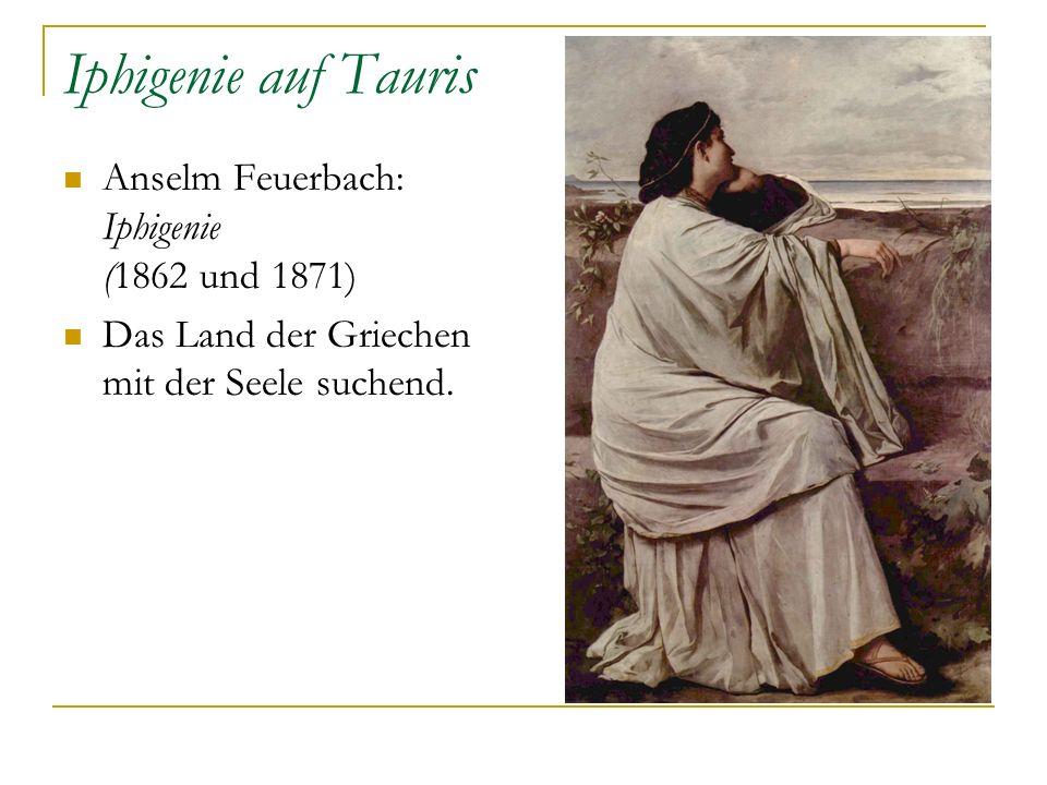 Iphigenie auf Tauris Anselm Feuerbach: Iphigenie (1862 und 1871) Das Land der Griechen mit der Seele suchend.