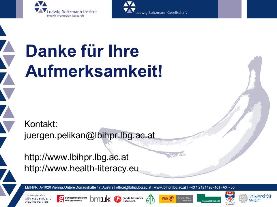 in co-operation with academic and practice partners LBIHPR: A-1020 Vienna, Untere Donaustraße 47, Austria | office@lbihpr.lbg.ac.at | www.lbihpr.lbg.ac.at | +43 1 2121493 -10 | FAX - 50 Danke für Ihre Aufmerksamkeit.