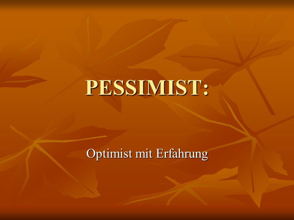PESSIMIST: Optimist mit Erfahrung