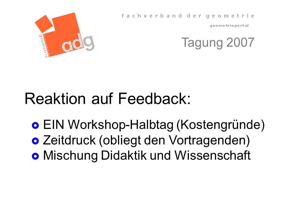 Reaktion auf Feedback: EIN Workshop-Halbtag (Kostengründe) Zeitdruck (obliegt den Vortragenden) Mischung Didaktik und Wissenschaft Tagung 2007