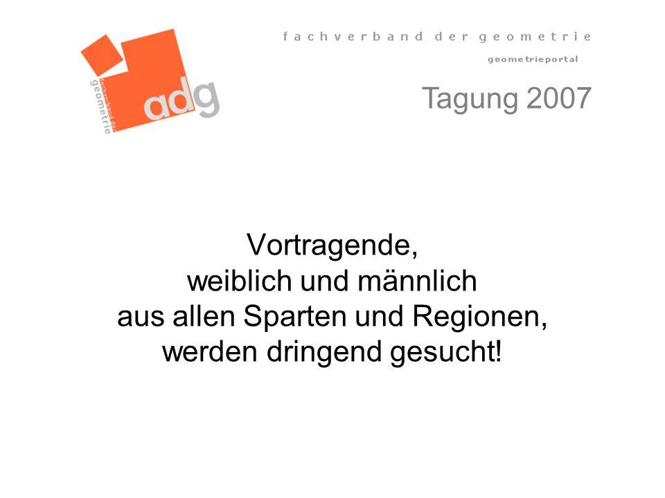 Vortragende, weiblich und männlich aus allen Sparten und Regionen, werden dringend gesucht! Tagung 2007
