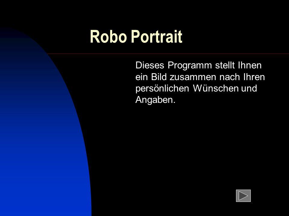 Robo Portrait Dieses Programm stellt Ihnen ein Bild zusammen nach Ihren persönlichen Wünschen und Angaben.