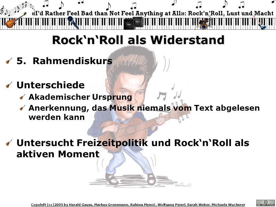 Copyleft (cc)2005 by Harald Gauss, Markus Gronemann, Rahima Memić, Wolfgang Peierl, Sarah Weber, Michaela Wucherer RocknRoll als Widerstand 5. Rahmend