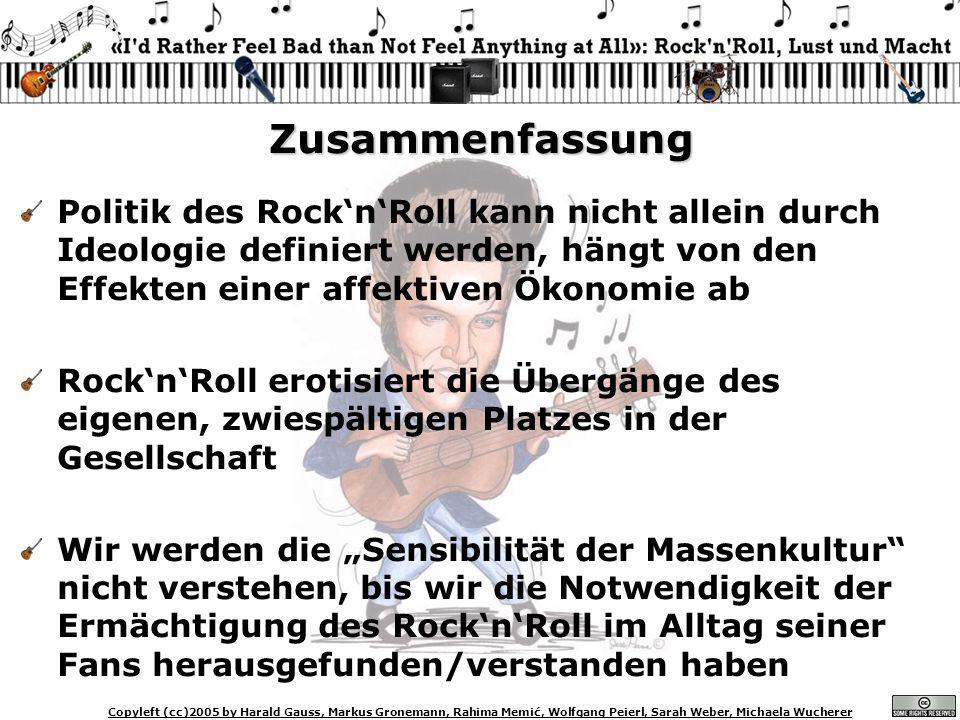Copyleft (cc)2005 by Harald Gauss, Markus Gronemann, Rahima Memić, Wolfgang Peierl, Sarah Weber, Michaela Wucherer Zusammenfassung Politik des RocknRo