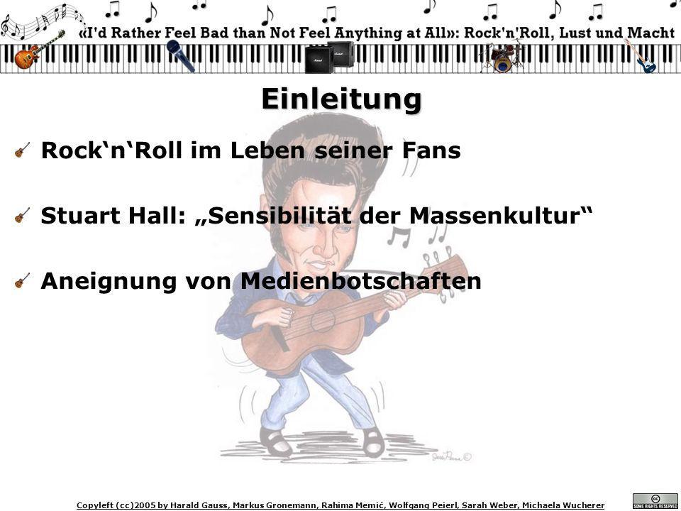 Copyleft (cc)2005 by Harald Gauss, Markus Gronemann, Rahima Memić, Wolfgang Peierl, Sarah Weber, Michaela Wucherer Einleitung RocknRoll im Leben seine