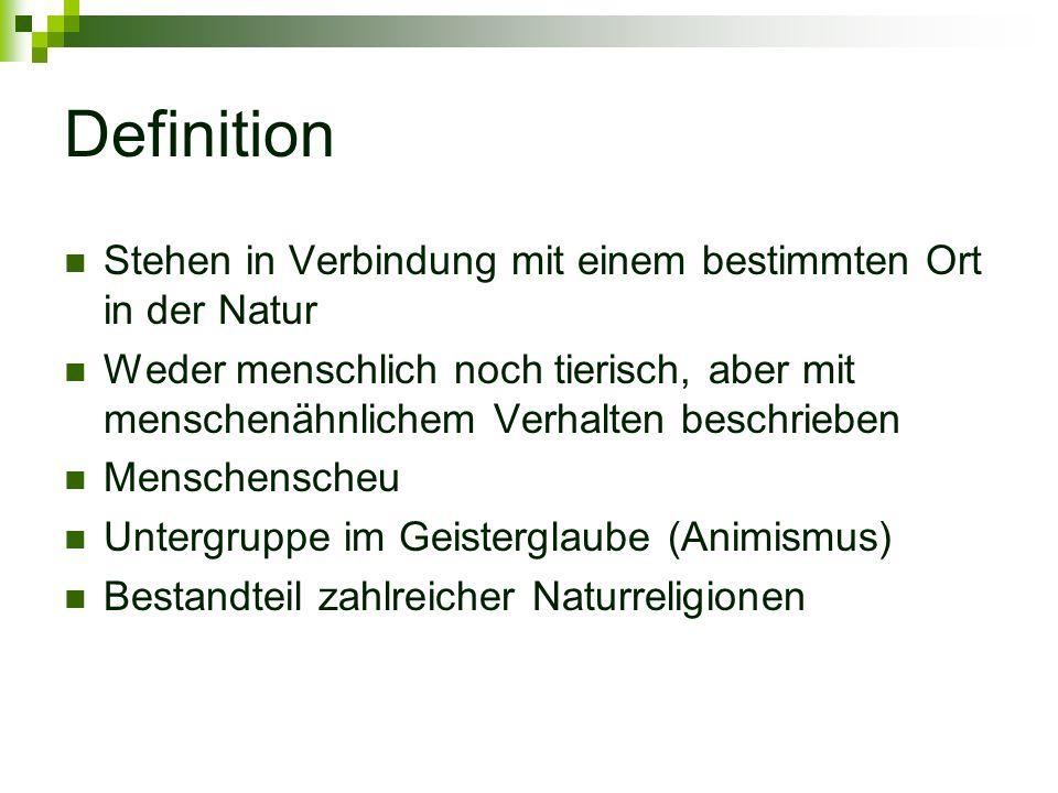 Definition Stehen in Verbindung mit einem bestimmten Ort in der Natur Weder menschlich noch tierisch, aber mit menschenähnlichem Verhalten beschrieben