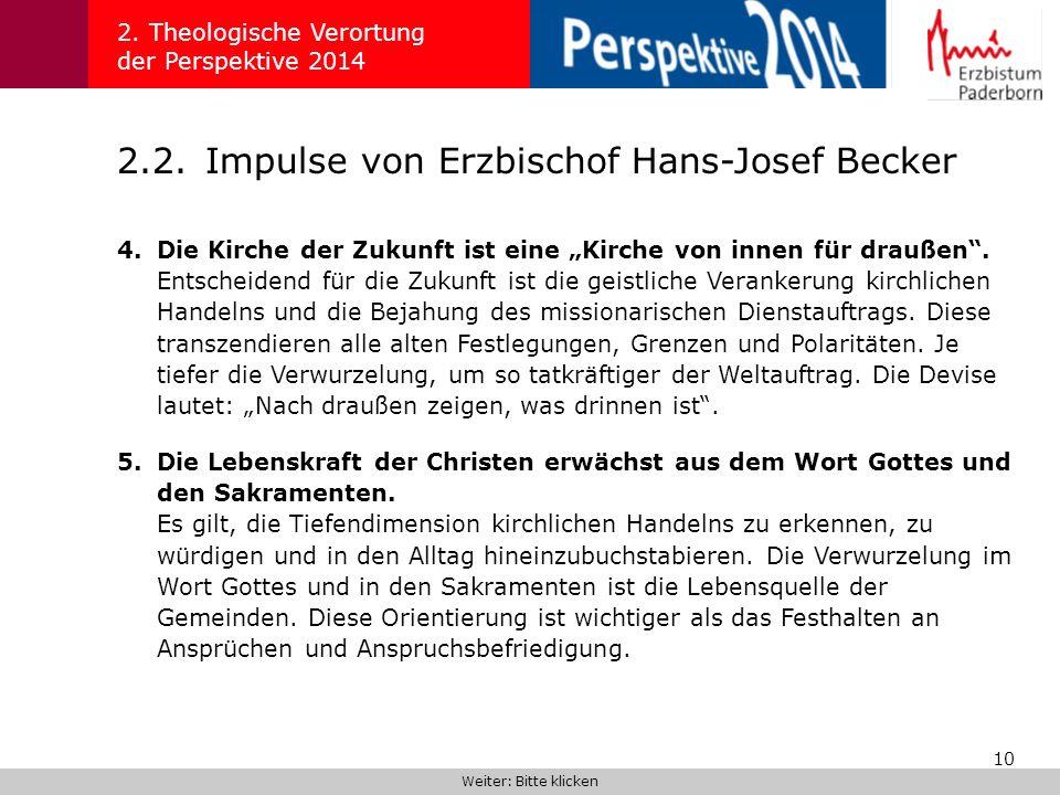 10 2.2.Impulse von Erzbischof Hans-Josef Becker 2. Theologische Verortung der Perspektive 2014 4.Die Kirche der Zukunft ist eine Kirche von innen für