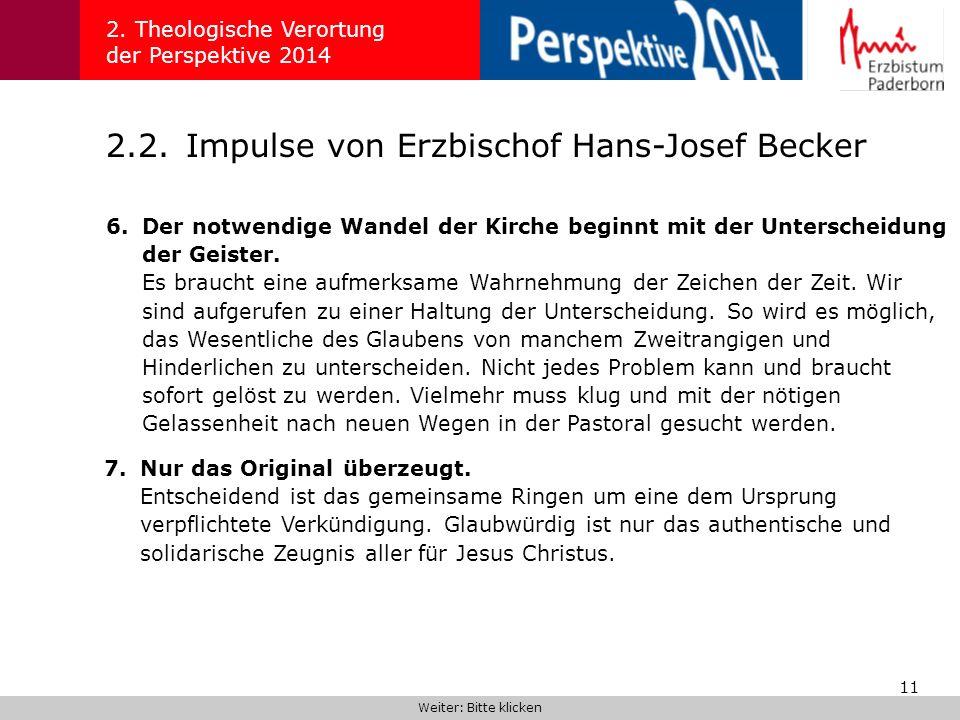11 2.2.Impulse von Erzbischof Hans-Josef Becker 2. Theologische Verortung der Perspektive 2014 6.Der notwendige Wandel der Kirche beginnt mit der Unte