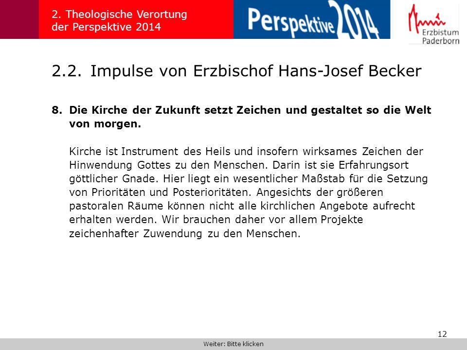 12 2.2.Impulse von Erzbischof Hans-Josef Becker 2. Theologische Verortung der Perspektive 2014 8.Die Kirche der Zukunft setzt Zeichen und gestaltet so