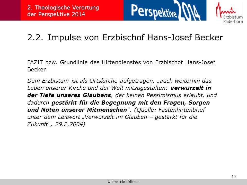 13 2.2.Impulse von Erzbischof Hans-Josef Becker 2. Theologische Verortung der Perspektive 2014 FAZIT bzw. Grundlinie des Hirtendienstes von Erzbischof