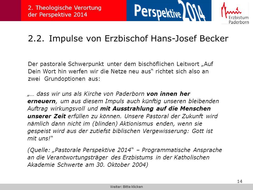 14 2.2.Impulse von Erzbischof Hans-Josef Becker 2. Theologische Verortung der Perspektive 2014 Der pastorale Schwerpunkt unter dem bischöflichen Leitw