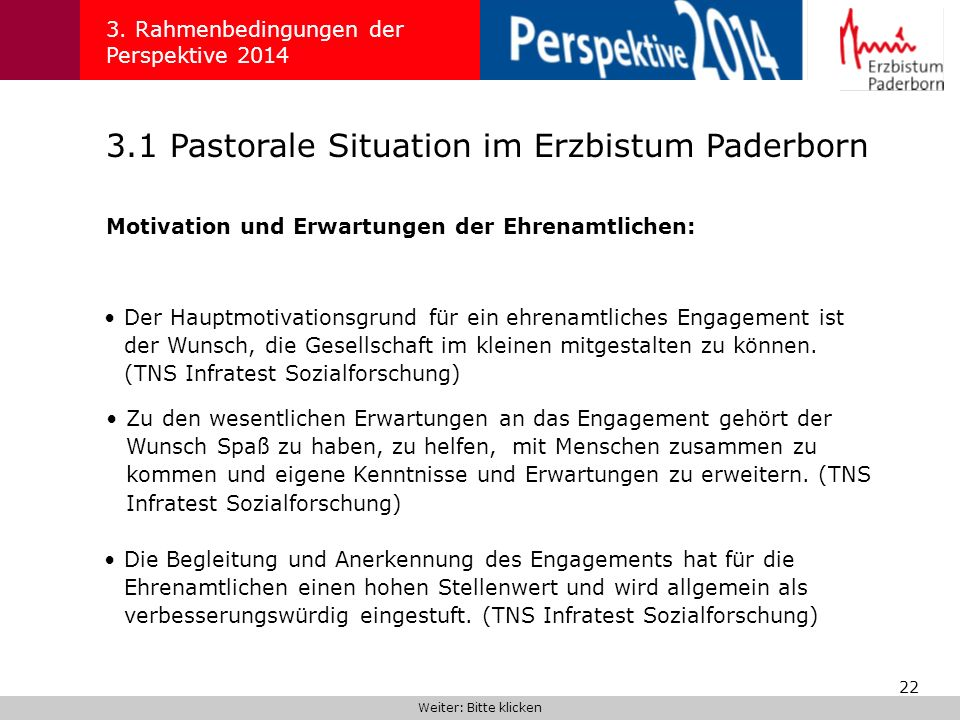 22 3.1 Pastorale Situation im Erzbistum Paderborn 3. Rahmenbedingungen der Perspektive 2014 Motivation und Erwartungen der Ehrenamtlichen: Weiter: Bit