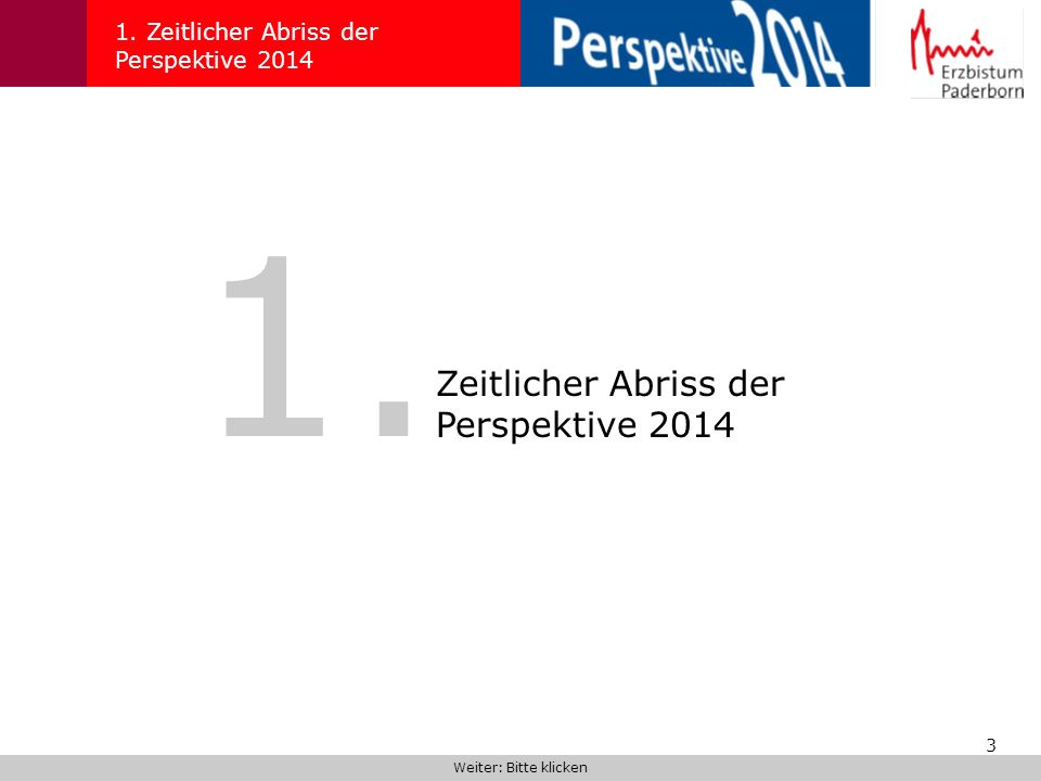 3 1. Zeitlicher Abriss der Perspektive 2014 Weiter: Bitte klicken 1. Zeitlicher Abriss der Perspektive 2014