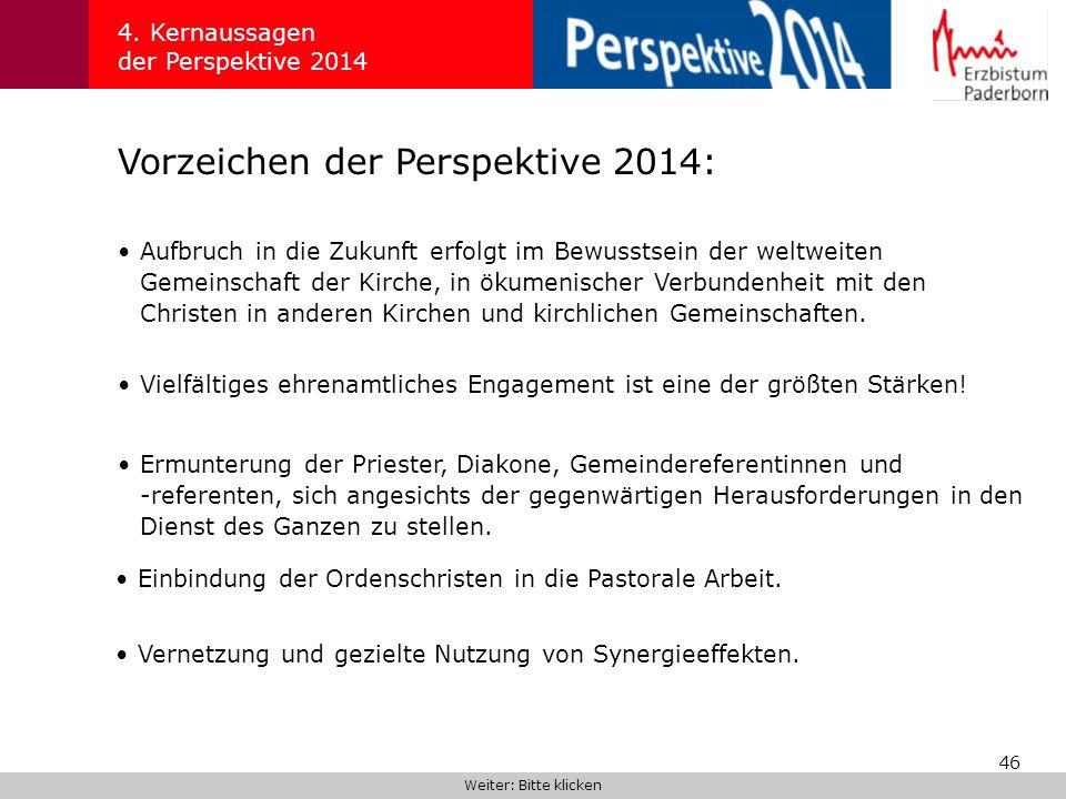 46 Vorzeichen der Perspektive 2014: 4. Kernaussagen der Perspektive 2014 Aufbruch in die Zukunft erfolgt im Bewusstsein der weltweiten Gemeinschaft de
