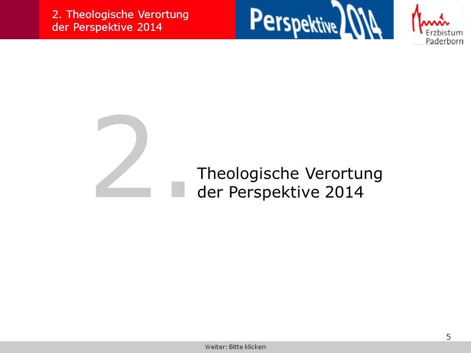 5 2. Theologische Verortung der Perspektive 2014 Weiter: Bitte klicken 2. Theologische Verortung der Perspektive 2014