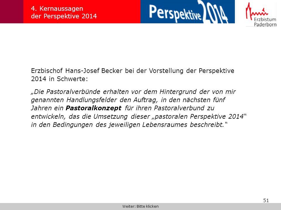 51 4. Kernaussagen der Perspektive 2014 Erzbischof Hans-Josef Becker bei der Vorstellung der Perspektive 2014 in Schwerte: Weiter: Bitte klicken Die P
