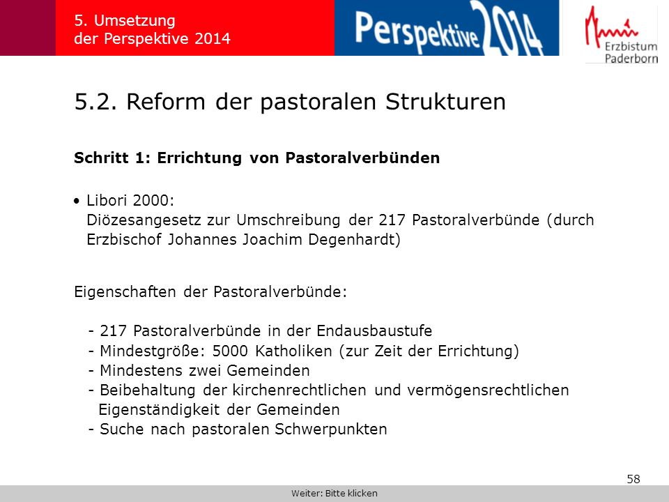 58 5.2. Reform der pastoralen Strukturen 5. Umsetzung der Perspektive 2014 Schritt 1: Errichtung von Pastoralverbünden Weiter: Bitte klicken Libori 20