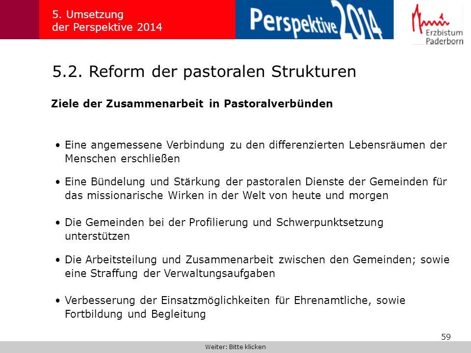 59 5.2. Reform der pastoralen Strukturen 5. Umsetzung der Perspektive 2014 Ziele der Zusammenarbeit in Pastoralverbünden Weiter: Bitte klicken Eine an