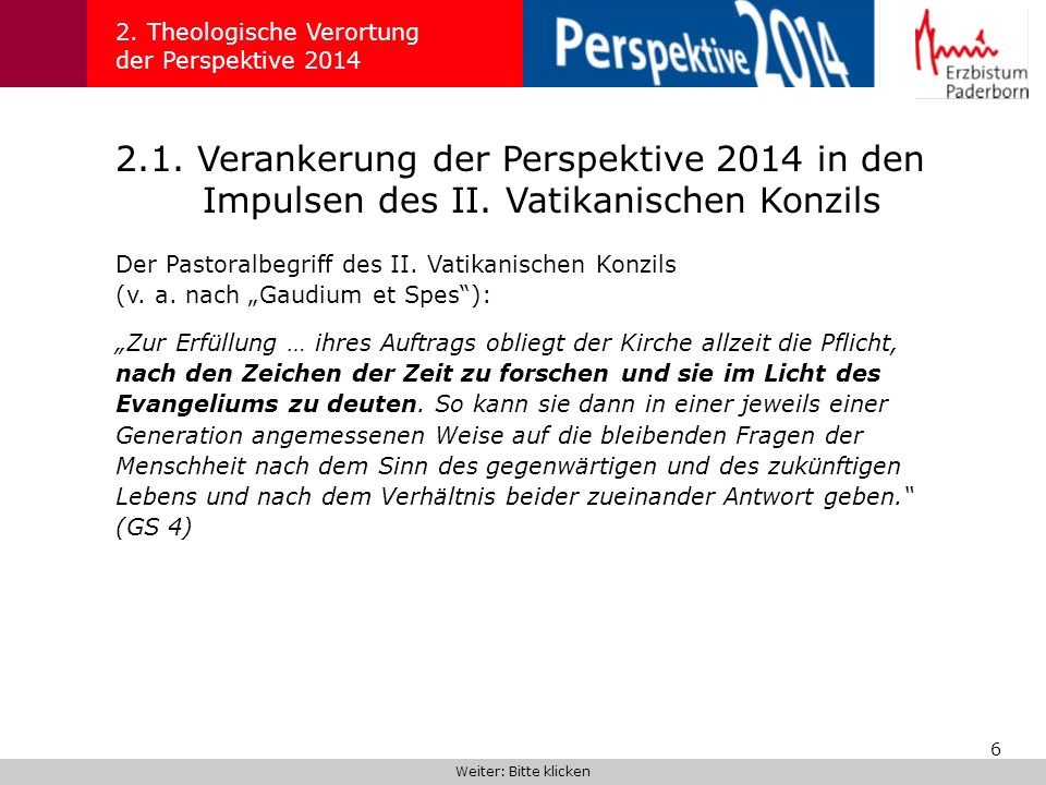 6 2.1. Verankerung der Perspektive 2014 in den Impulsen des II. Vatikanischen Konzils 2. Theologische Verortung der Perspektive 2014 Der Pastoralbegri