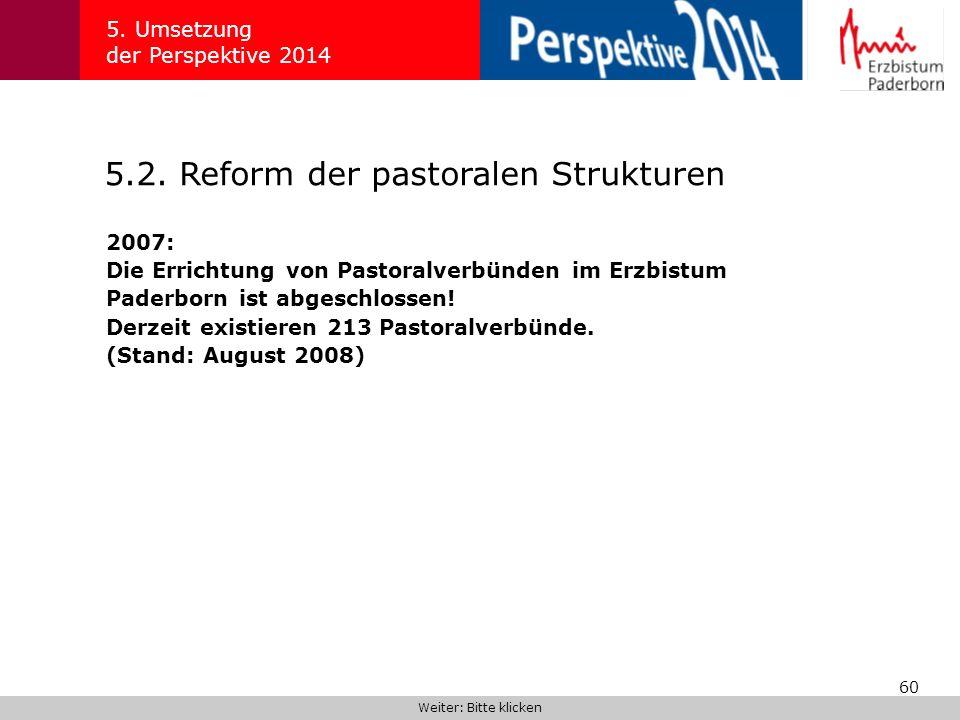60 5.2. Reform der pastoralen Strukturen 5. Umsetzung der Perspektive 2014 2007: Die Errichtung von Pastoralverbünden im Erzbistum Paderborn ist abges