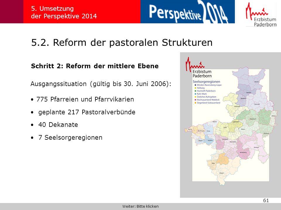 61 5.2. Reform der pastoralen Strukturen 5. Umsetzung der Perspektive 2014 Schritt 2: Reform der mittlere Ebene Weiter: Bitte klicken Ausgangssituatio