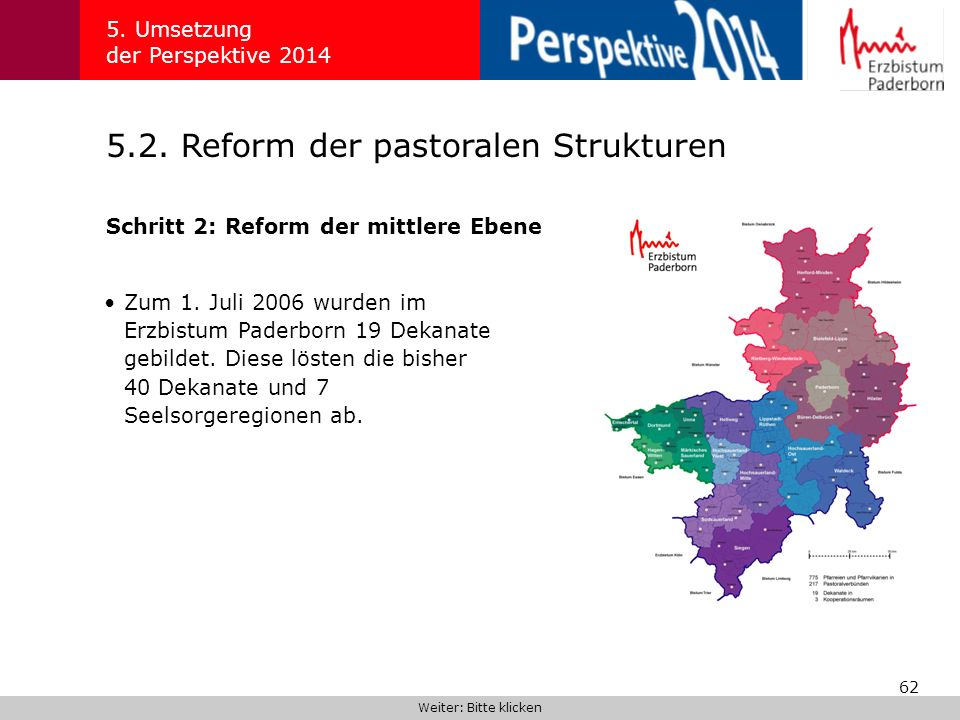 62 5.2. Reform der pastoralen Strukturen 5. Umsetzung der Perspektive 2014 Schritt 2: Reform der mittlere Ebene Weiter: Bitte klicken Zum 1. Juli 2006