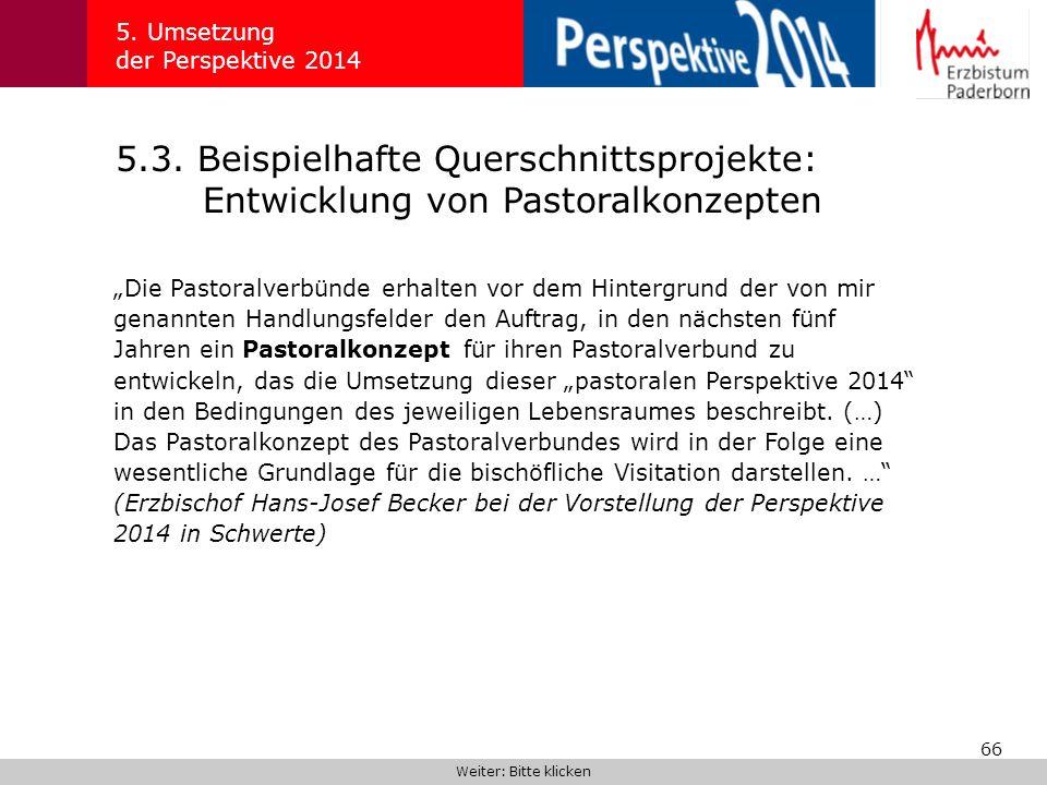 66 5.3. Beispielhafte Querschnittsprojekte: Entwicklung von Pastoralkonzepten 5. Umsetzung der Perspektive 2014 Die Pastoralverbünde erhalten vor dem