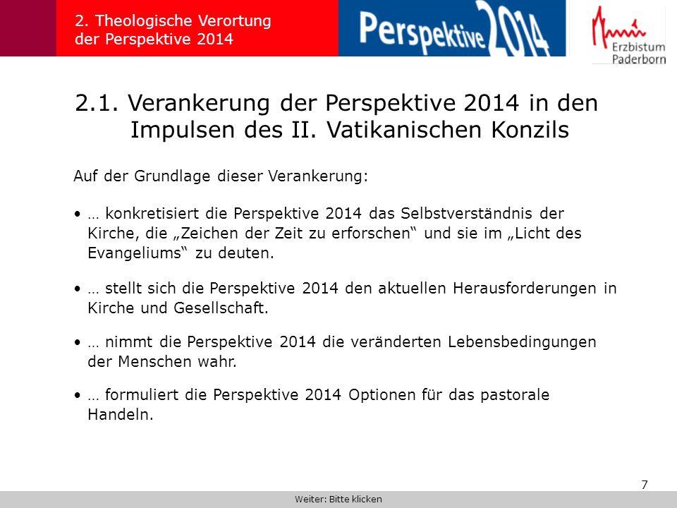 7 2.1. Verankerung der Perspektive 2014 in den Impulsen des II. Vatikanischen Konzils 2. Theologische Verortung der Perspektive 2014 Auf der Grundlage