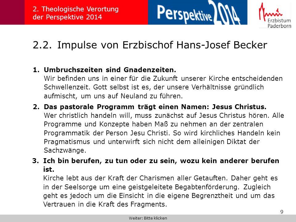 9 2.2.Impulse von Erzbischof Hans-Josef Becker 2. Theologische Verortung der Perspektive 2014 1.Umbruchszeiten sind Gnadenzeiten. Wir befinden uns in