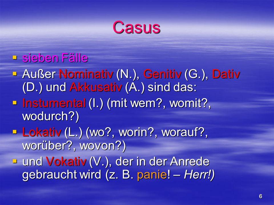 6 Casus sieben Fälle sieben Fälle Außer Nominativ (N.), Genitiv (G.), Dativ (D.) und Akkusativ (A.) sind das: Außer Nominativ (N.), Genitiv (G.), Dati