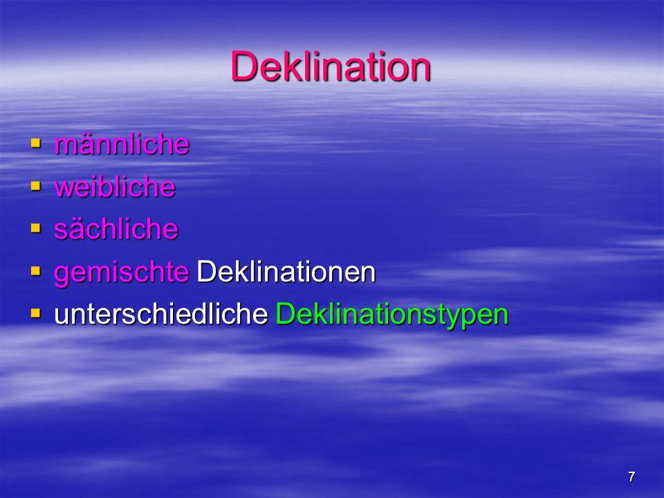 7 Deklination männliche männliche weibliche weibliche sächliche sächliche gemischte Deklinationen gemischte Deklinationen unterschiedliche Deklination