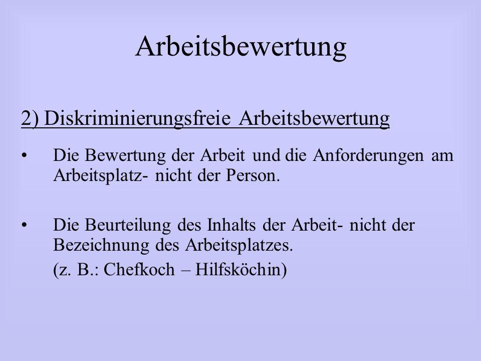 Arbeitsbewertung 2) Diskriminierungsfreie Arbeitsbewertung Die Bewertung der Arbeit und die Anforderungen am Arbeitsplatz- nicht der Person. Die Beurt