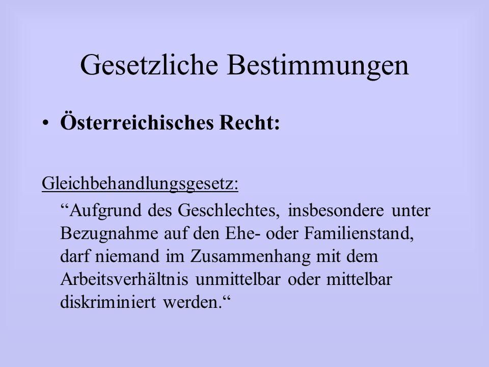 Gesetzliche Bestimmungen Österreichisches Recht: Gleichbehandlungsgesetz: Aufgrund des Geschlechtes, insbesondere unter Bezugnahme auf den Ehe- oder F