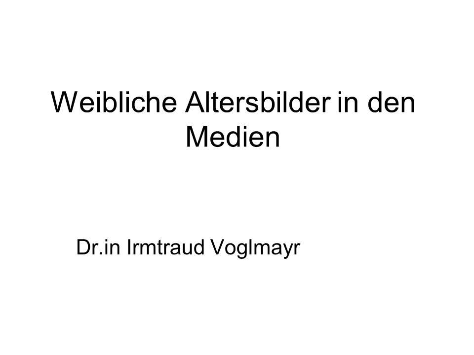 Weibliche Altersbilder in den Medien Dr.in Irmtraud Voglmayr