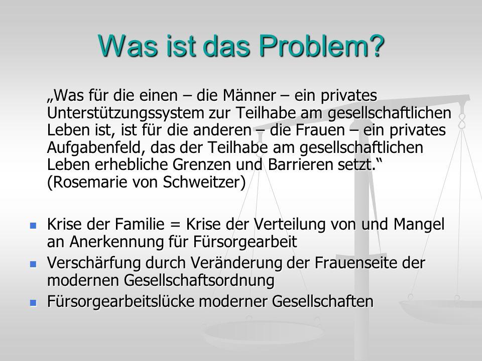 Was ist das Problem? Was für die einen – die Männer – ein privates Unterstützungssystem zur Teilhabe am gesellschaftlichen Leben ist, ist für die ande
