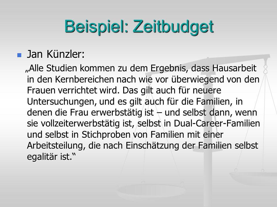 Beispiel: Zeitbudget Jan Künzler: Jan Künzler: Alle Studien kommen zu dem Ergebnis, dass Hausarbeit in den Kernbereichen nach wie vor überwiegend von