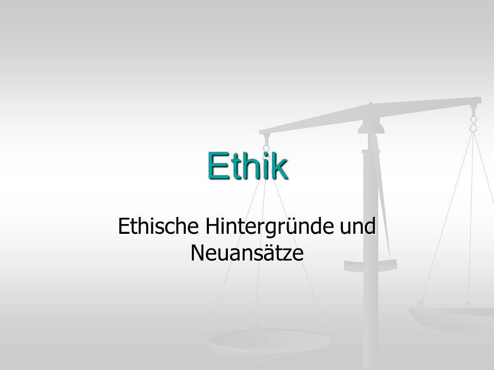 Ethik Ethische Hintergründe und Neuansätze