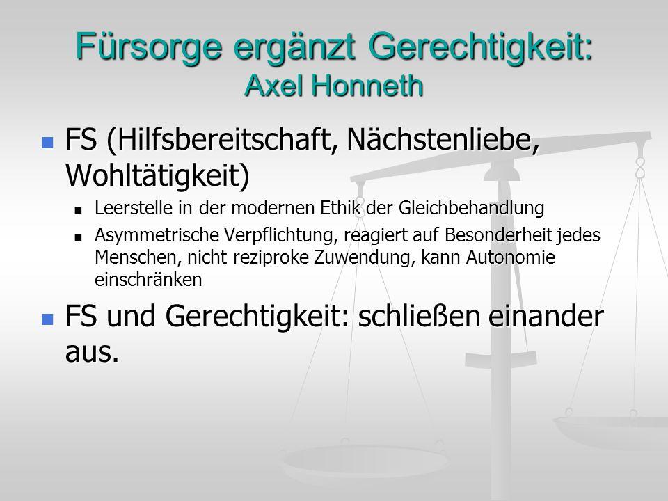 Fürsorge ergänzt Gerechtigkeit: Axel Honneth FS (Hilfsbereitschaft, Nächstenliebe, Wohltätigkeit) FS (Hilfsbereitschaft, Nächstenliebe, Wohltätigkeit)