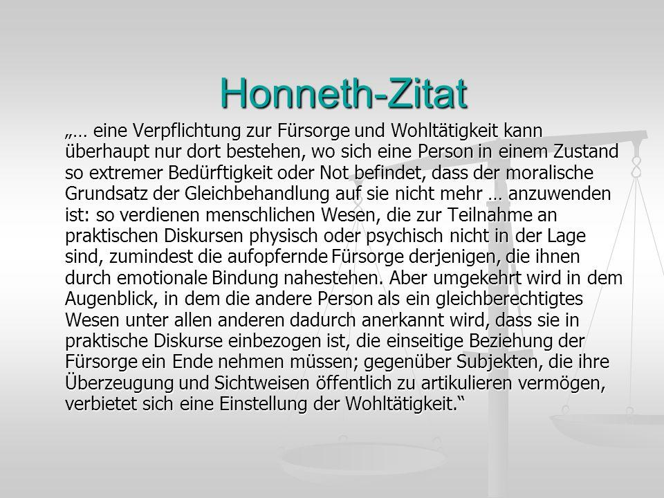 Honneth-Zitat … eine Verpflichtung zur Fürsorge und Wohltätigkeit kann überhaupt nur dort bestehen, wo sich eine Person in einem Zustand so extremer B