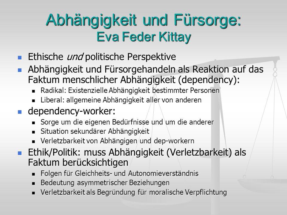 Abhängigkeit und Fürsorge: Eva Feder Kittay Ethische und politische Perspektive Ethische und politische Perspektive Abhängigkeit und Fürsorgehandeln a