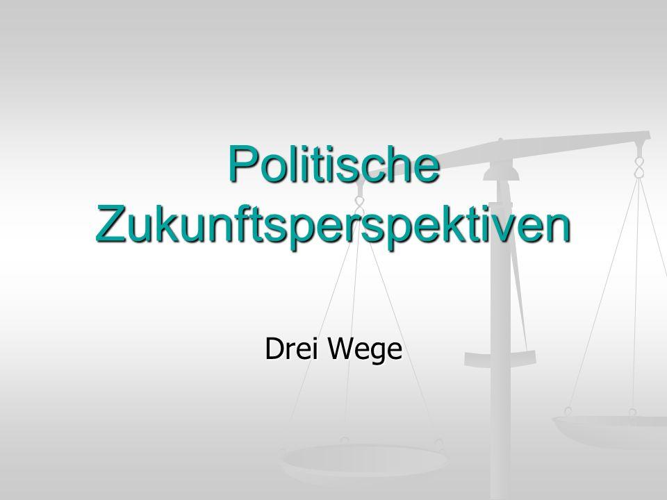 Politische Zukunftsperspektiven Drei Wege