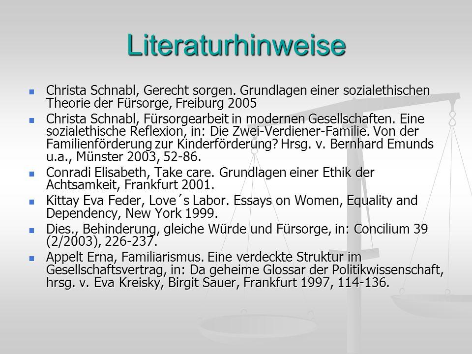 Literaturhinweise Christa Schnabl, Gerecht sorgen. Grundlagen einer sozialethischen Theorie der Fürsorge, Freiburg 2005 Christa Schnabl, Gerecht sorge