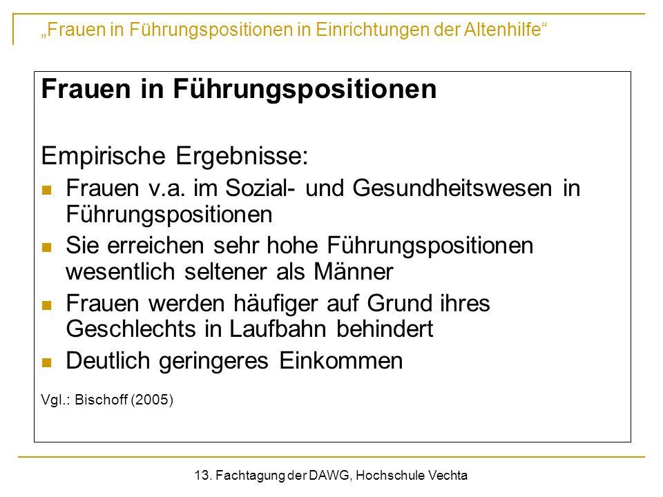 Frauen in Führungspositionen in Einrichtungen der Altenhilfe 13. Fachtagung der DAWG, Hochschule Vechta Frauen in Führungspositionen Empirische Ergebn