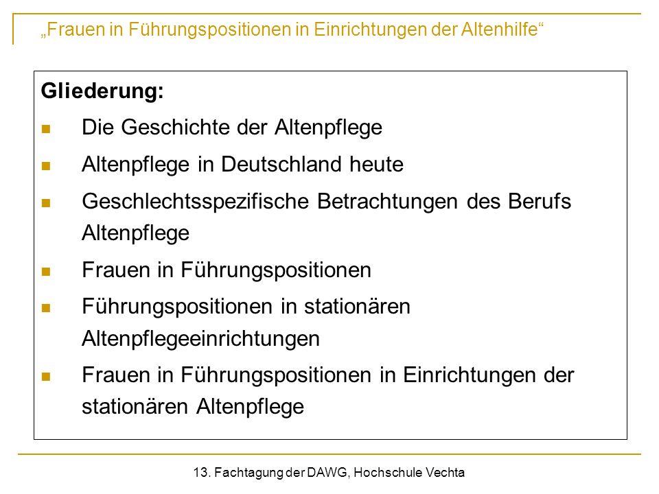 Frauen in Führungspositionen in Einrichtungen der Altenhilfe 13. Fachtagung der DAWG, Hochschule Vechta Gliederung: Die Geschichte der Altenpflege Alt