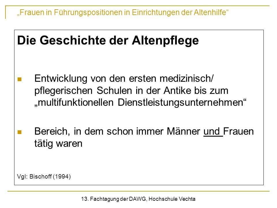 Frauen in Führungspositionen in Einrichtungen der Altenhilfe 13. Fachtagung der DAWG, Hochschule Vechta Die Geschichte der Altenpflege Entwicklung von