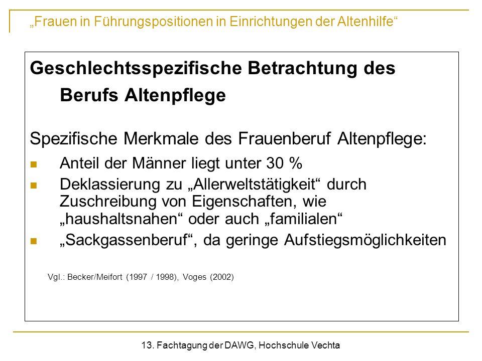 Frauen in Führungspositionen in Einrichtungen der Altenhilfe 13. Fachtagung der DAWG, Hochschule Vechta Geschlechtsspezifische Betrachtung des Berufs