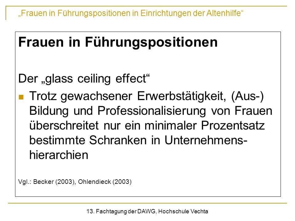 Frauen in Führungspositionen in Einrichtungen der Altenhilfe 13. Fachtagung der DAWG, Hochschule Vechta Frauen in Führungspositionen Der glass ceiling