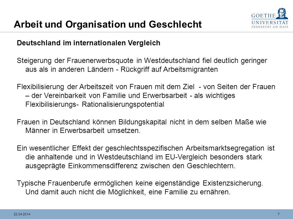 822.04.2014 Arbeit und Organisation und Geschlecht Deutschland im internationalen Vergleich Der Tertiarisiungsprozess in Deutschland ist weniger weit als prognostiziert und als wir das in anderen Ländern vorfinden.