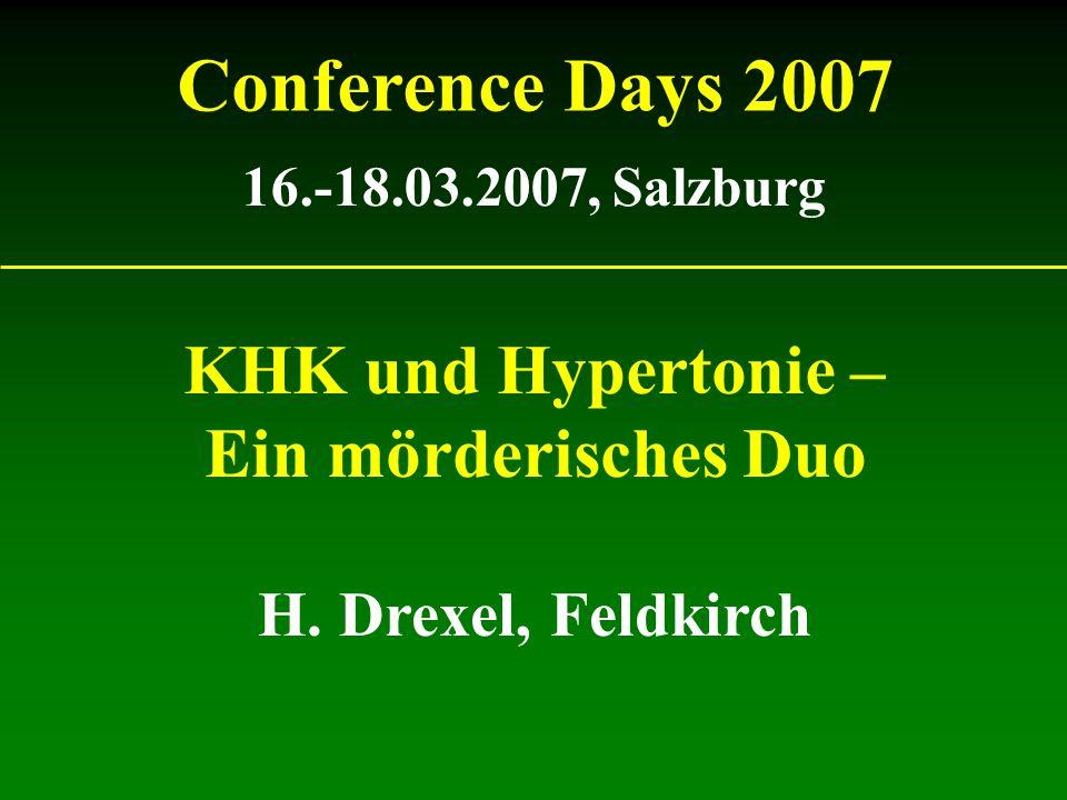 Conference Days 2007 16.-18.03.2007, Salzburg H. Drexel, Feldkirch KHK und Hypertonie – Ein mörderisches Duo