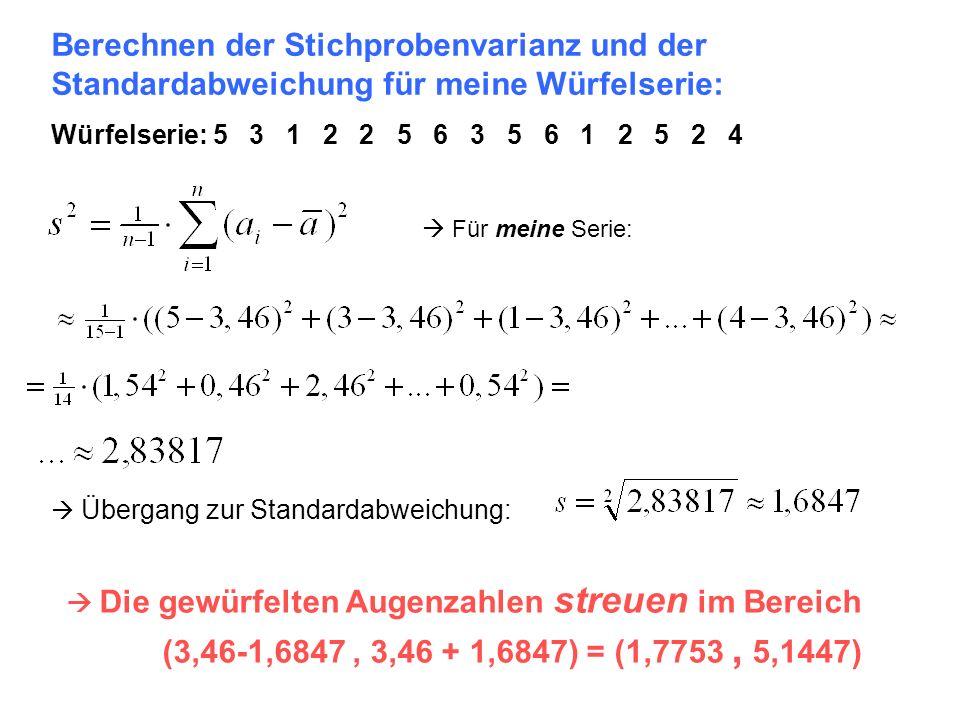 Berechnen der Stichprobenvarianz und der Standardabweichung für meine Würfelserie: Würfelserie: 5 3 1 2 2 5 6 3 5 6 1 2 5 2 4 Für meine Serie: Die gew